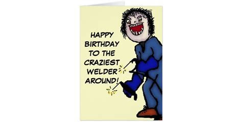 Happy Birthday Crazy Welder Card   Zazzle