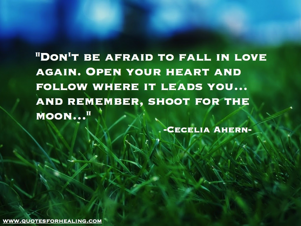 """Don t be afraid to fall in love again Open your heart and """