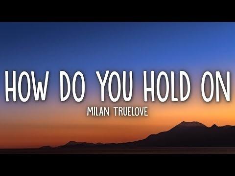 Milan Truelove - How Do You Hold On (Lyrics)