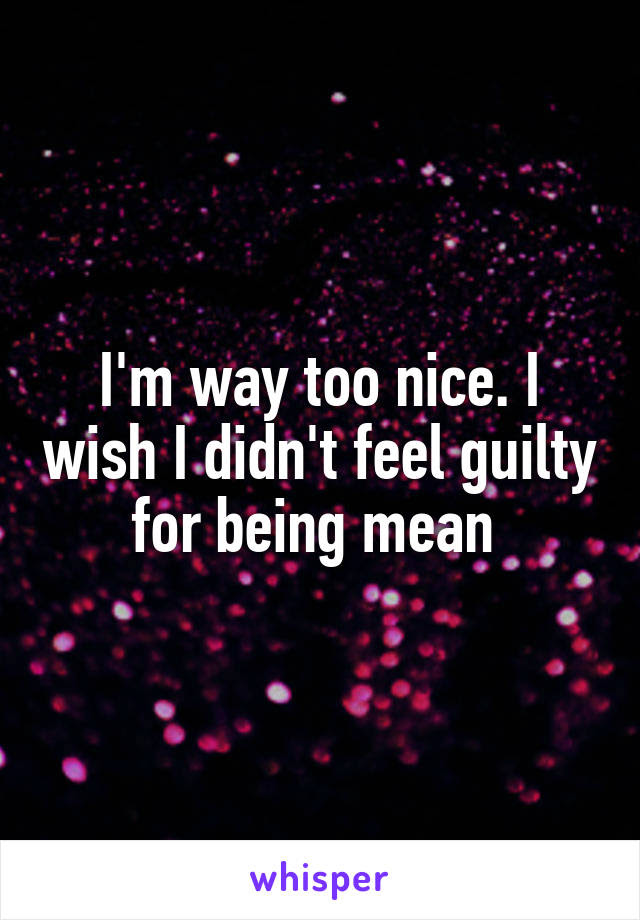 The Problem With Being Too Nice