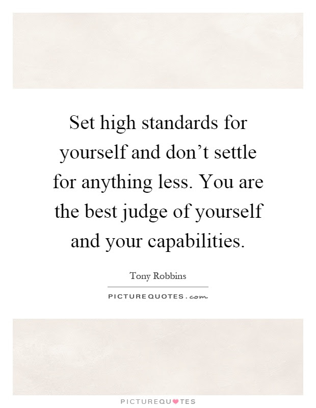Set High Standards For Yourself And Dont Settle For Anything