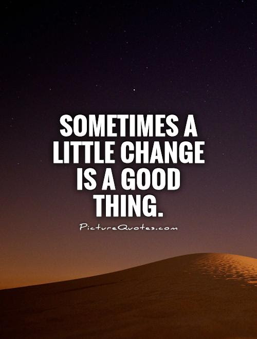Quotes About Things Change 620 Quotes