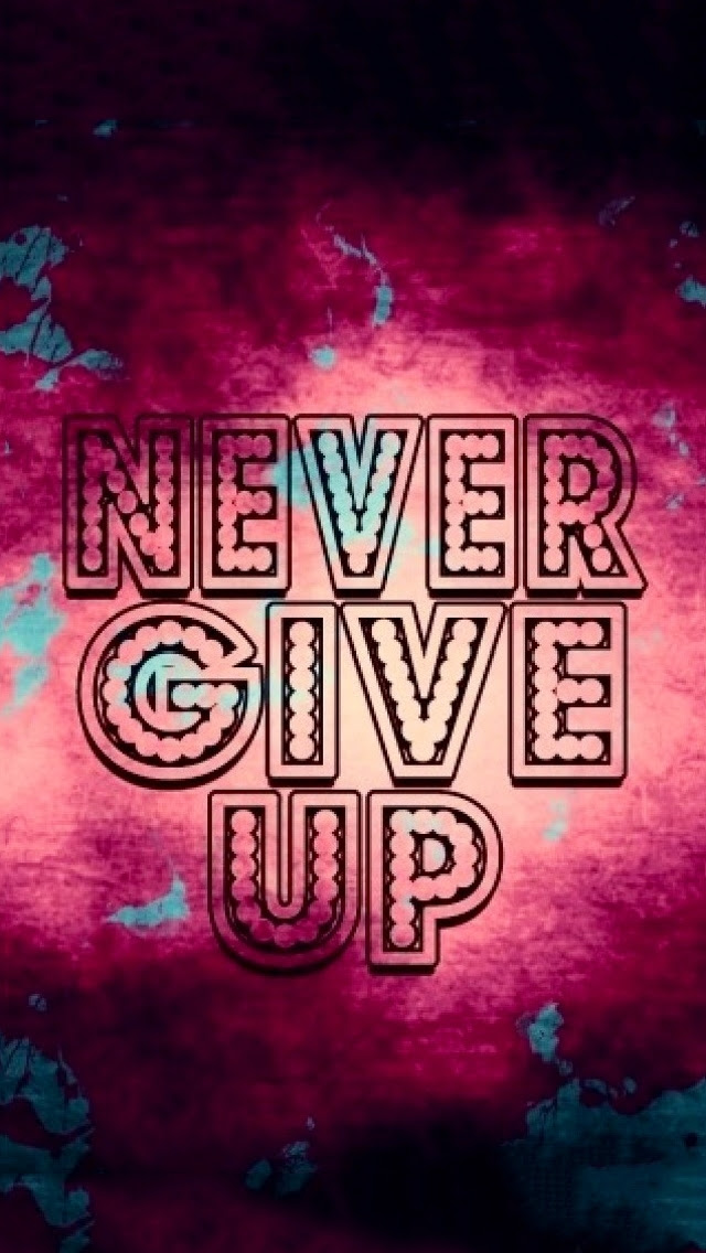 Never Give Up Mobile Wallpaper Phone Background
