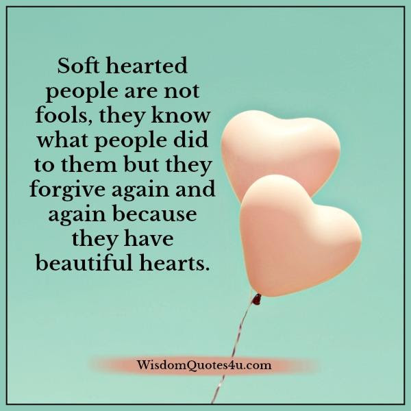 Soft Hearted People Have Beautiful Hearts Wisdom Quotes