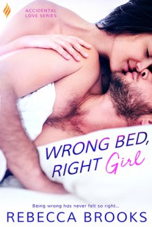 Wrong Bed, Right Girl (Accidental Love #2) - Rebecca Brooks