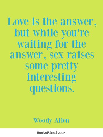 Woody Allen Picture Quotes Love Is The Answer But While Youre