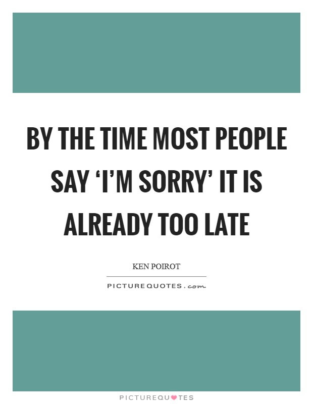 Already Too Late Quotes Sayings Already Too Late Picture Quotes