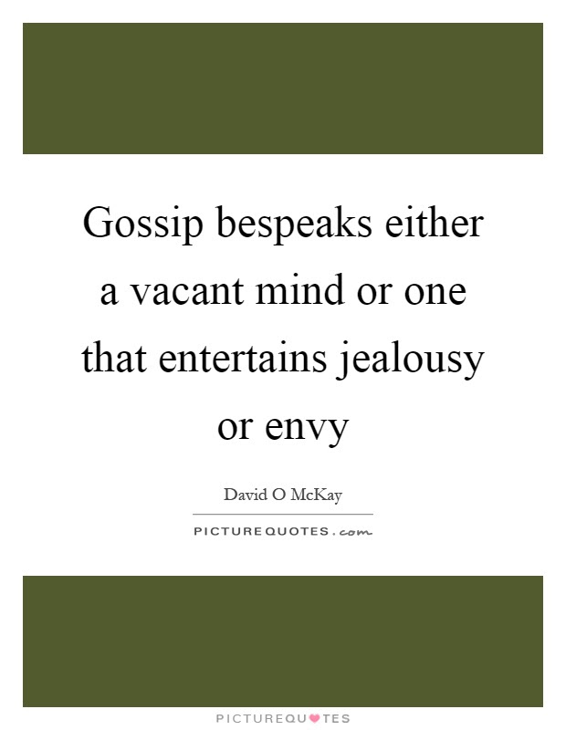 Gossip Bespeaks Either A Vacant Mind Or One That Entertains