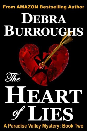 The Heart of Lies: A Light Romantic Suspense (Book #2, Paradise Valley Mysteries) by Debra Burroughs