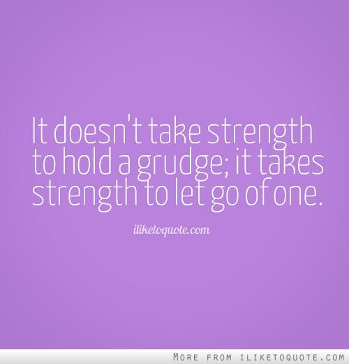 It Doesnt Take Strength To Hold A Grudge It Takes Strength To Let
