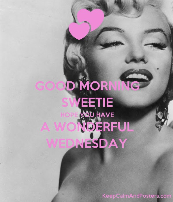 Good Morning Sweetie Hope You Have A Wonderful Wednesday Keep Calm