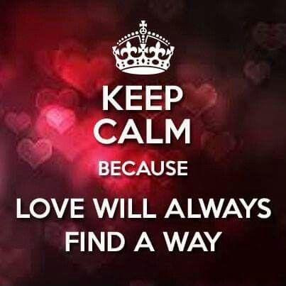 Keep Calm Because Love Will Always Find A Way Picture Quotes