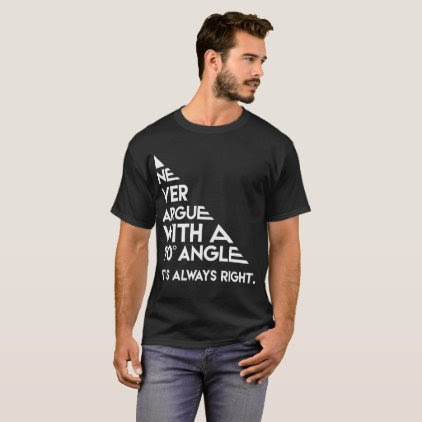 Never Argue with a 90 Degree Angle Always Right T-Shirt