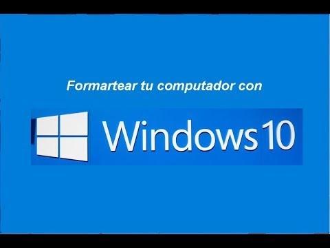 Como formatear tu computador con windows 10 paso a paso