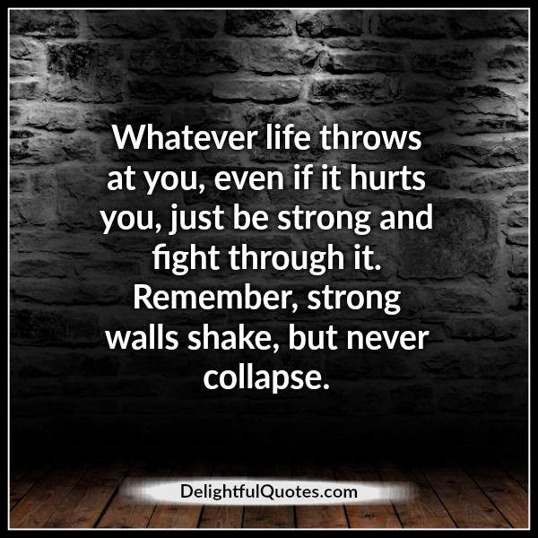 Whatever Life Throws At You Delightful Quotes