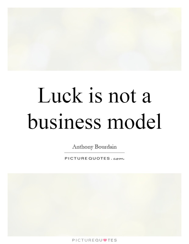 Luck Is Not A Business Model Picture Quotes