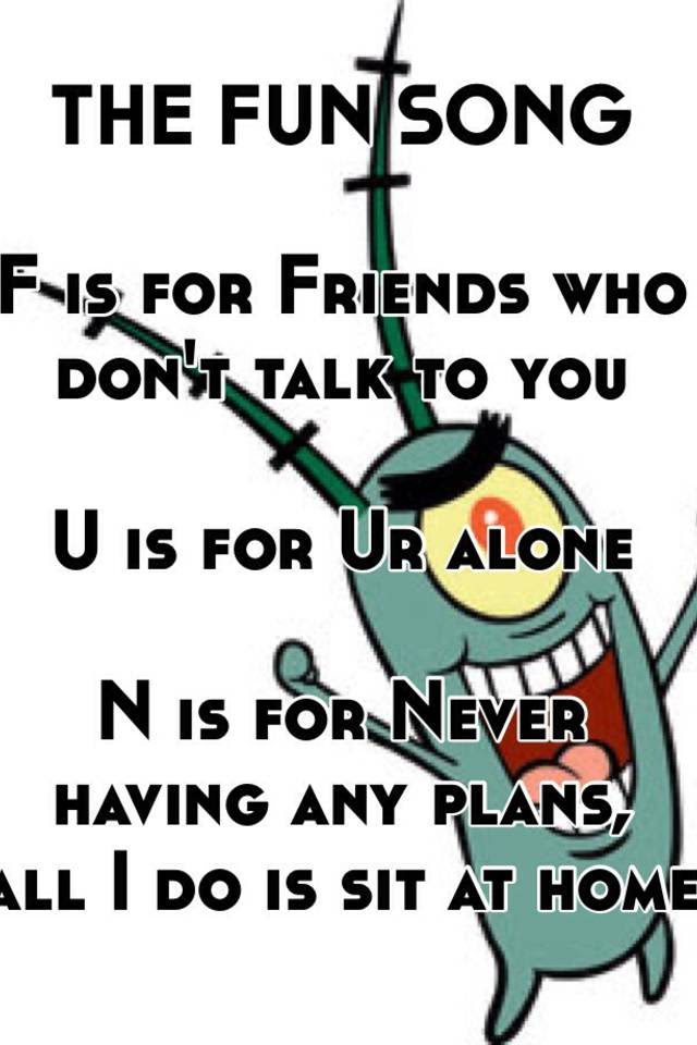 The Fun Song F Is For Friends Who Dont Talk To You U Is For Ur Alone