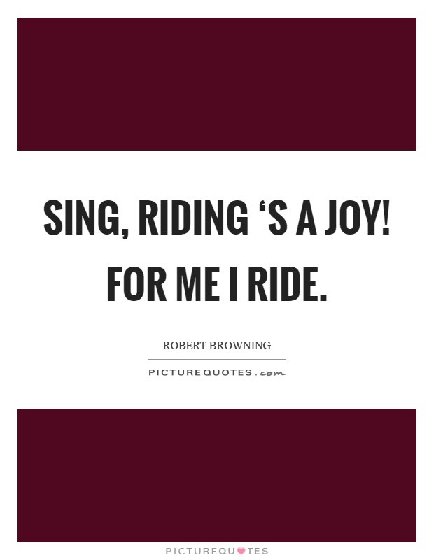 Sing Riding S A Joy For Me I Ride Picture Quotes