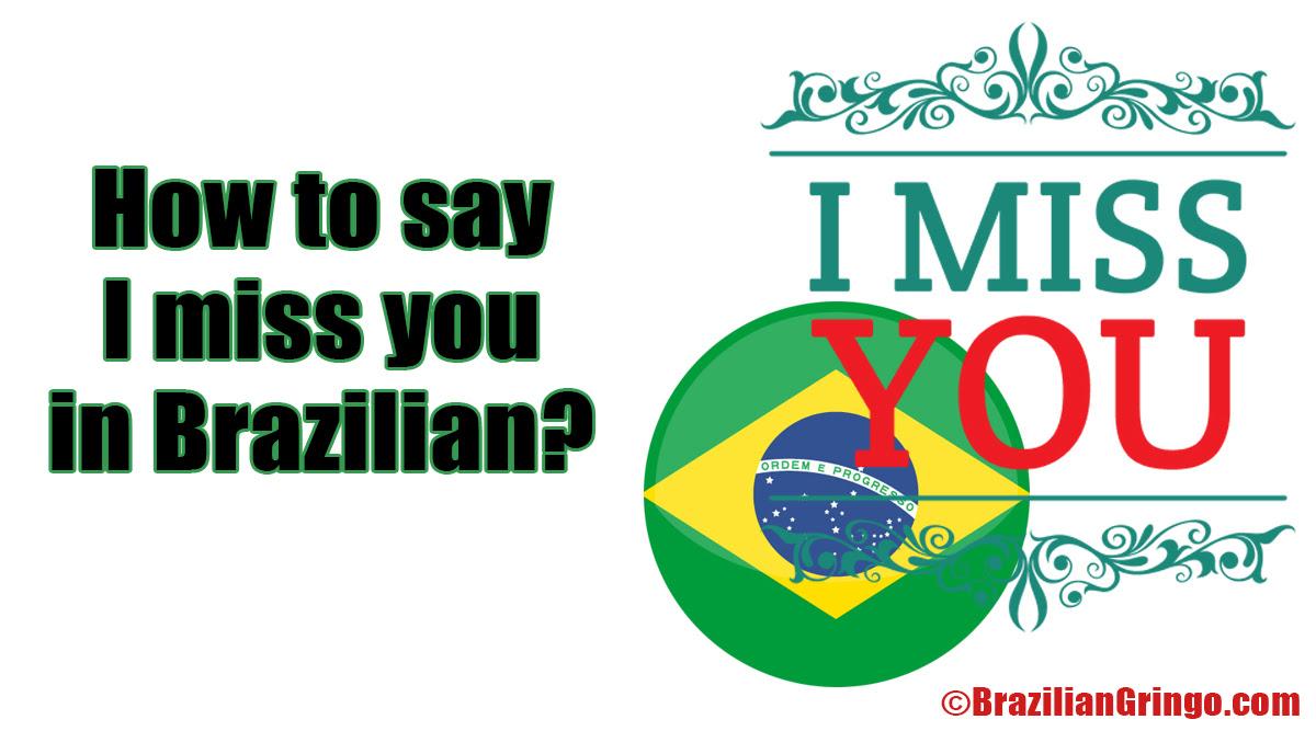 How To Say I Miss You In Brazilian Brazilian Gringo