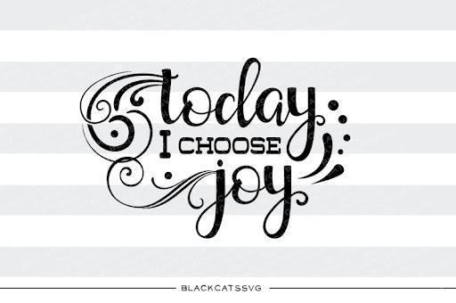 Download Free Today I choose Joy Svg file Crafter File