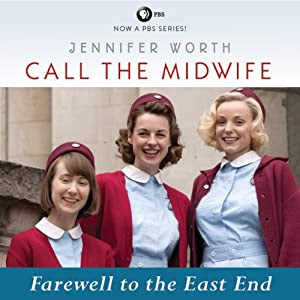 Call the Midwife: Farewell to the East End: Book 3 | [Jennifer Worth]