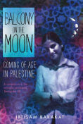Title: Balcony on the Moon: Coming of Age in Palestine, Author: Ibtisam Barakat