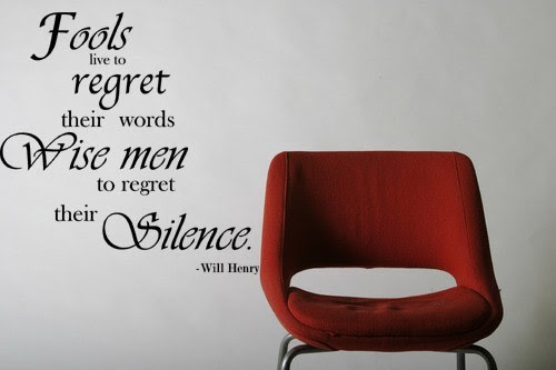Fools Live To Regret Their Words Wise Men To Regret Their Silence