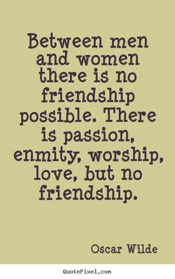 Friendship Quotes Between Men And Women There Is No Friendship