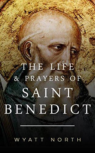 The Life and Prayers of Saint Benedict