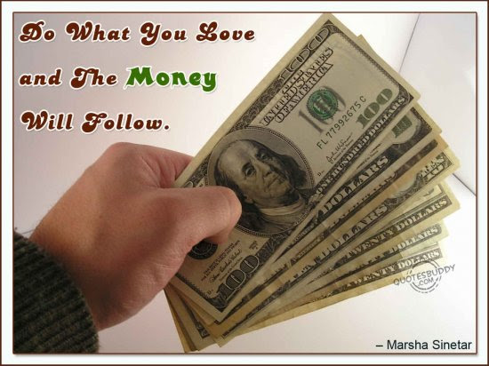 Do What You Love And The Money Will Follow Inspirational Quote