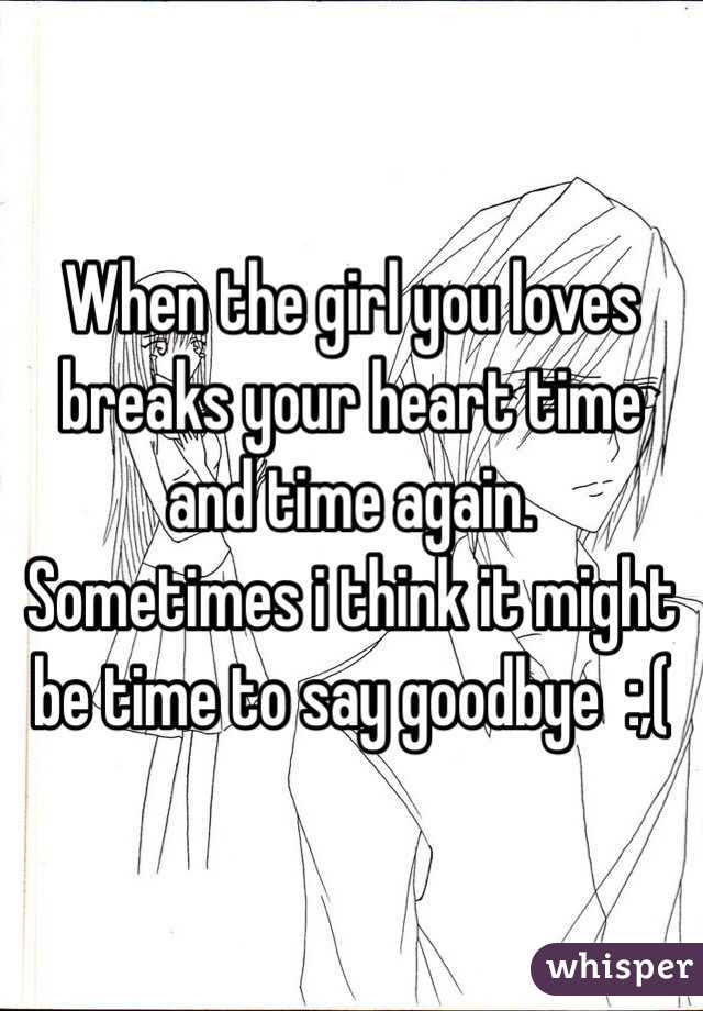 When The Girl You Loves Breaks Your Heart Time And Time Again