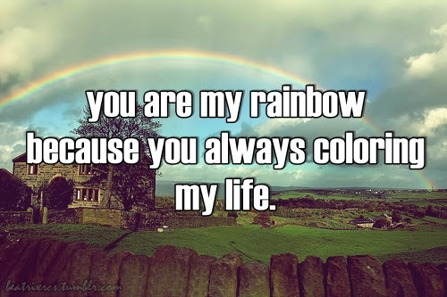 You Are My Rainbow Because You Always Coloring My Life Unknown