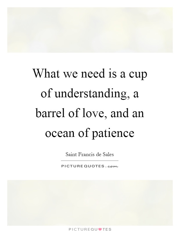 What We Need Is A Cup Of Understanding A Barrel Of Love And An