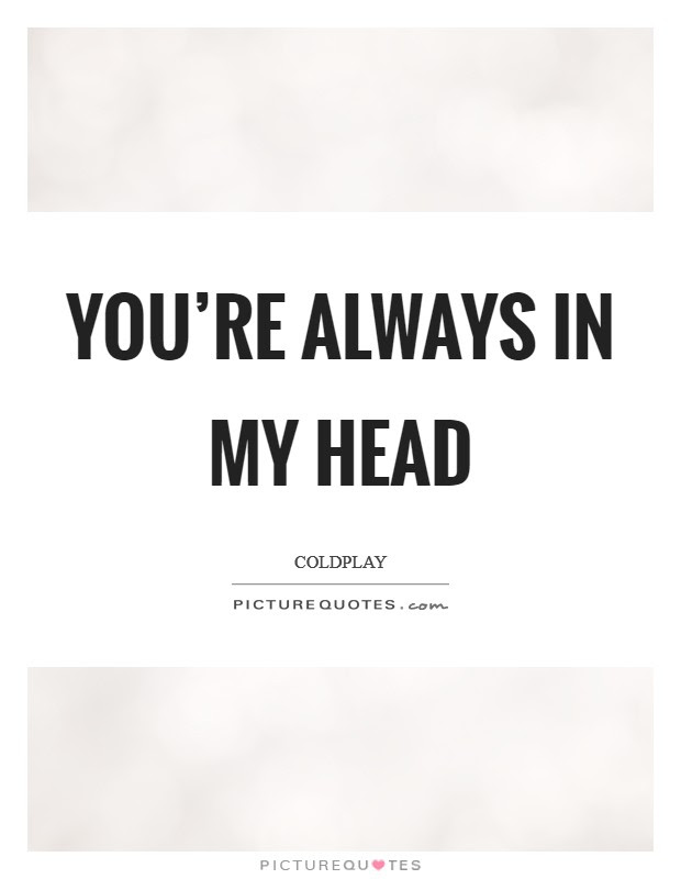 Youre Always In My Head Picture Quotes