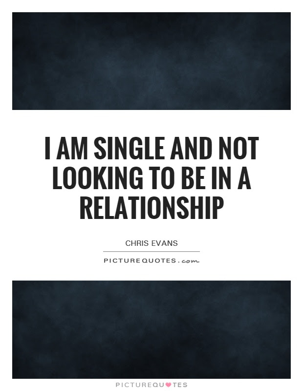 I Am Single And Not Looking To Be In A Relationship Picture Quotes