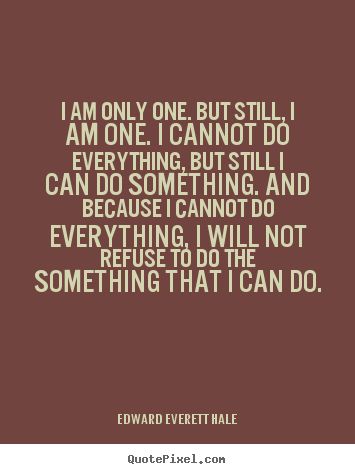 Quotes About Inspirational I Am Only One But Still I Am One I