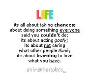 Life Its All About Taking Chances About Doing Something Everyone