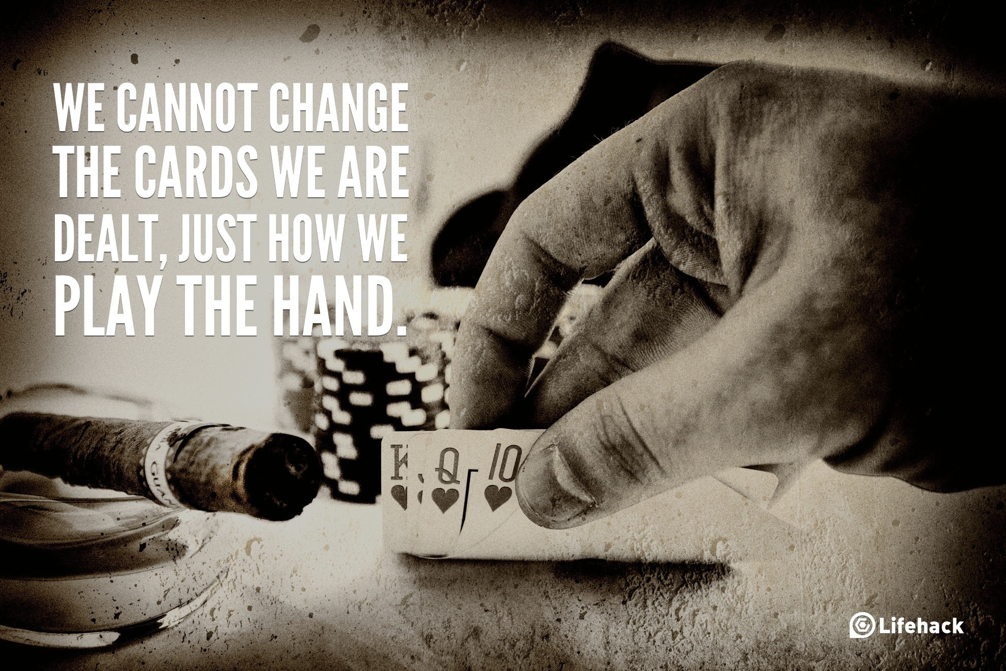 We Cannot Change The Cards That We Are Dealt Just How We Play The
