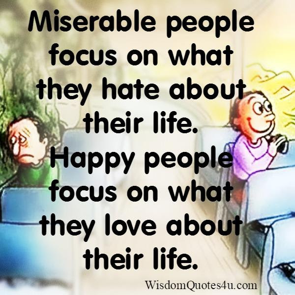 Miserable People Focus On What They Hate About Their Life Wisdom