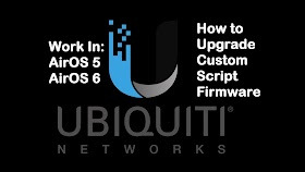 How to Download and Upload Custom Script Firmware in UBNT AirOS 5 and AirOS 6