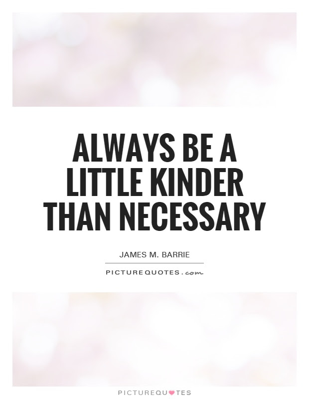 Always Be A Little Kinder Than Necessary Picture Quotes