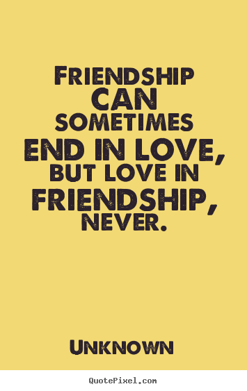 Friendship Quote Friendship Can Sometimes End In Love But Love In Friendship