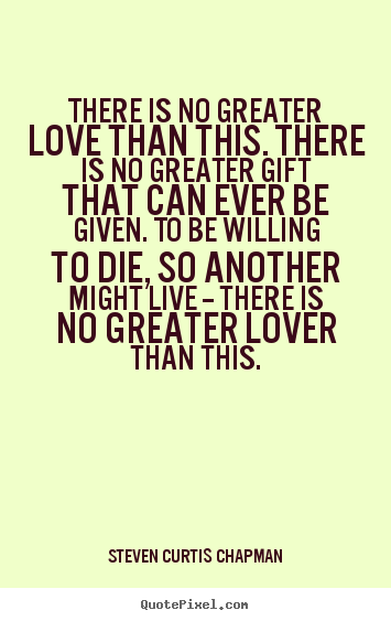 Make Custom Picture Quotes About Love There Is No Greater Love