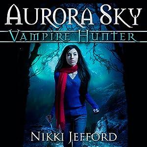 Aurora Sky: Vampire Hunter, Book 1 | [Nikki Jefford]