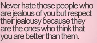 Never Hate Those People Who Are Jealous Of You But Respect Their