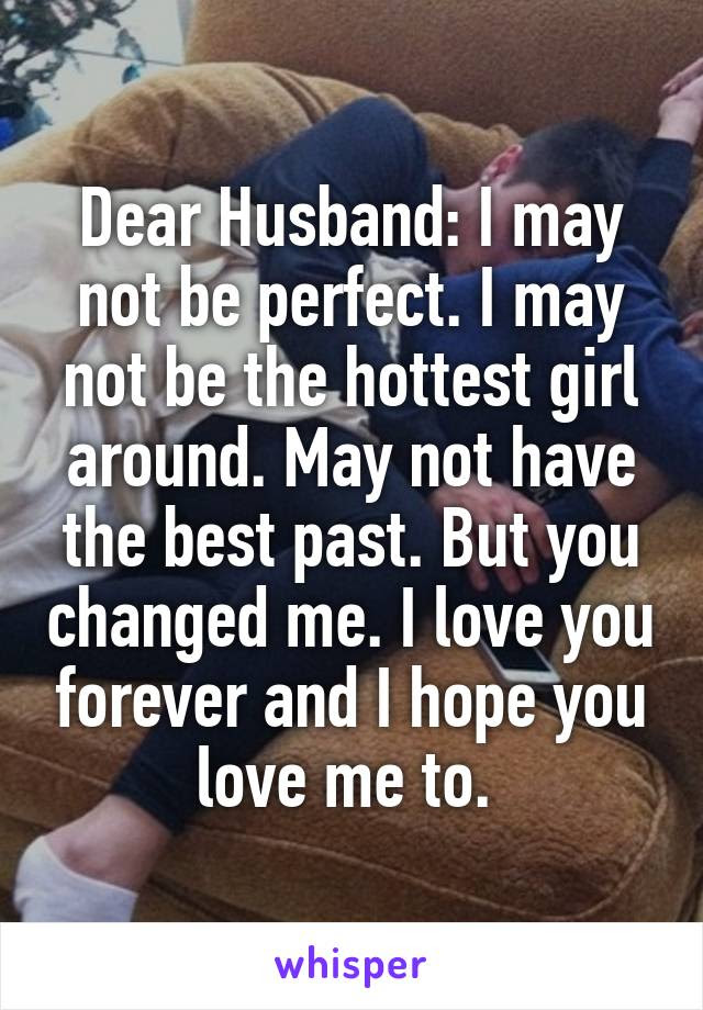 Dear Husband I May Not Be Perfect I May Not Be The Hottest Girl