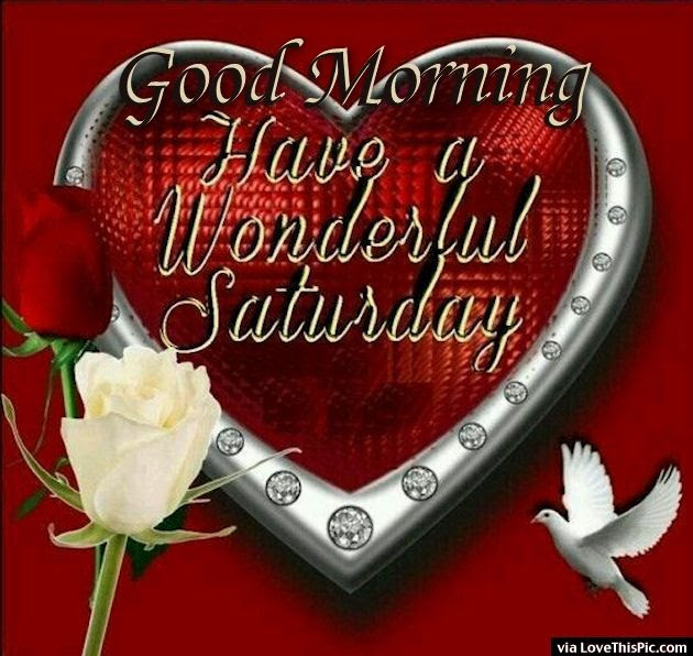 Good Morning Have A Wonderful Saturday Pictures Photos And Images