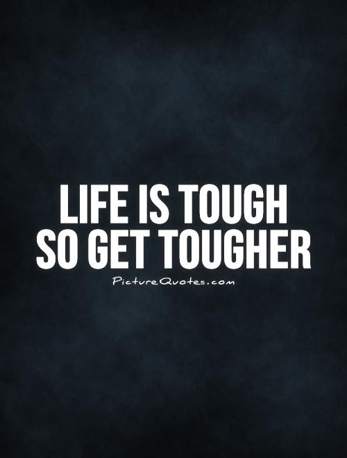 Life Is Tough So Get Tougher Picture Quotes