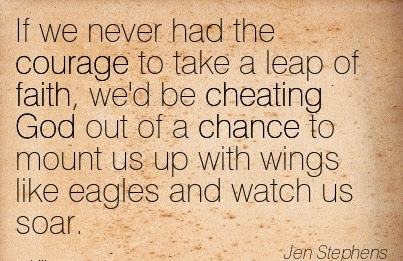 If We Never Had The Courage To Take A Leap Of Faith Wed Be