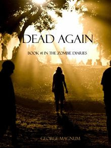 Dead Again (Book #1 in the Zombie Diaries) By: George Magnum